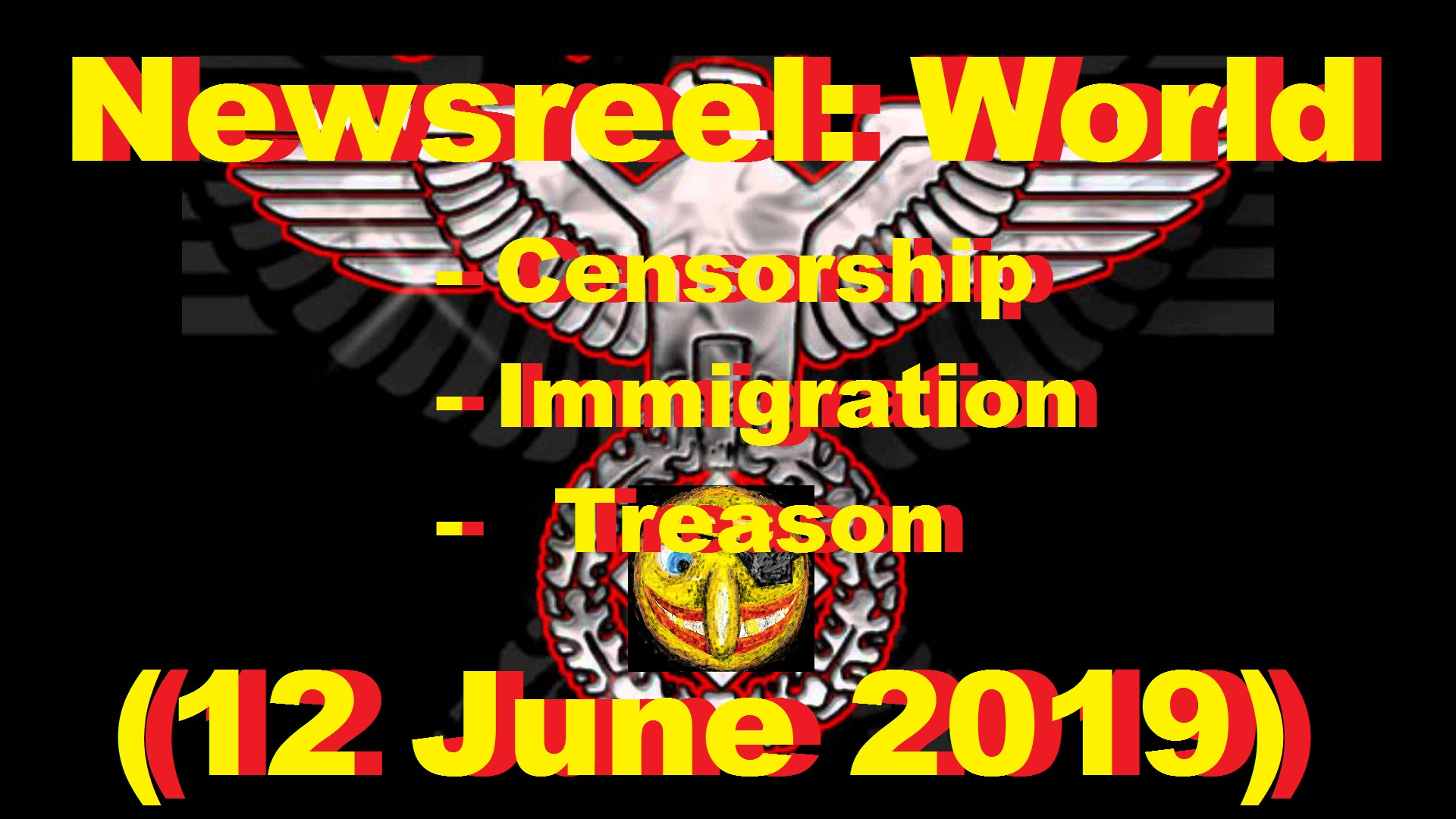 Newsreel: World (12 June 2019) Censorship Immigration, Treason on 12-Jun-19-15:39:56