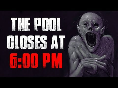 """The Pool Closes At 6:00 PM"" Creepypasta"