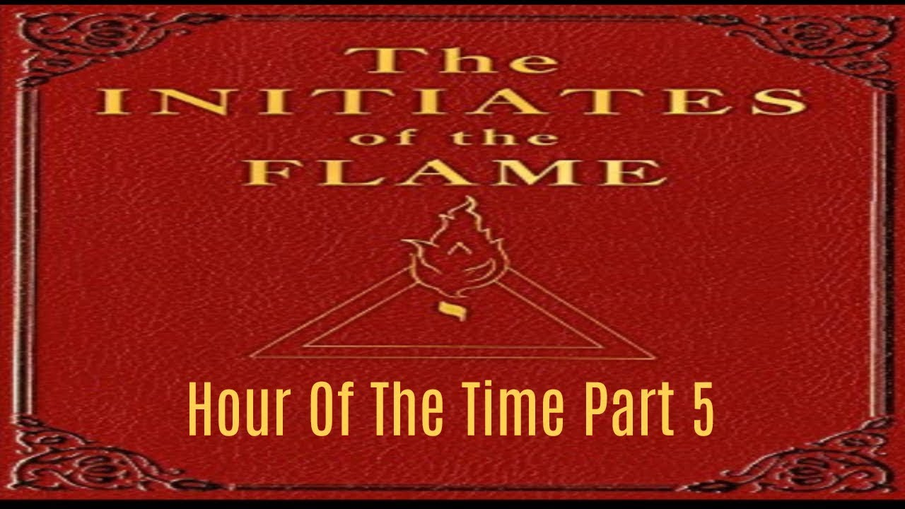 The Initiates of the Flame Hour Of The Time Part 5 13/16