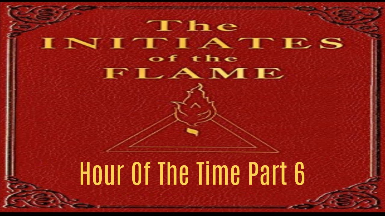 The Initiates of the Flame Hour Of The Time Part 6 14/16
