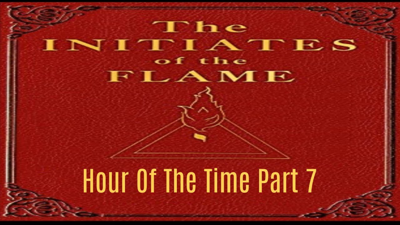 The Initiates of the Flame Hour Of The Time Part 7 15/16