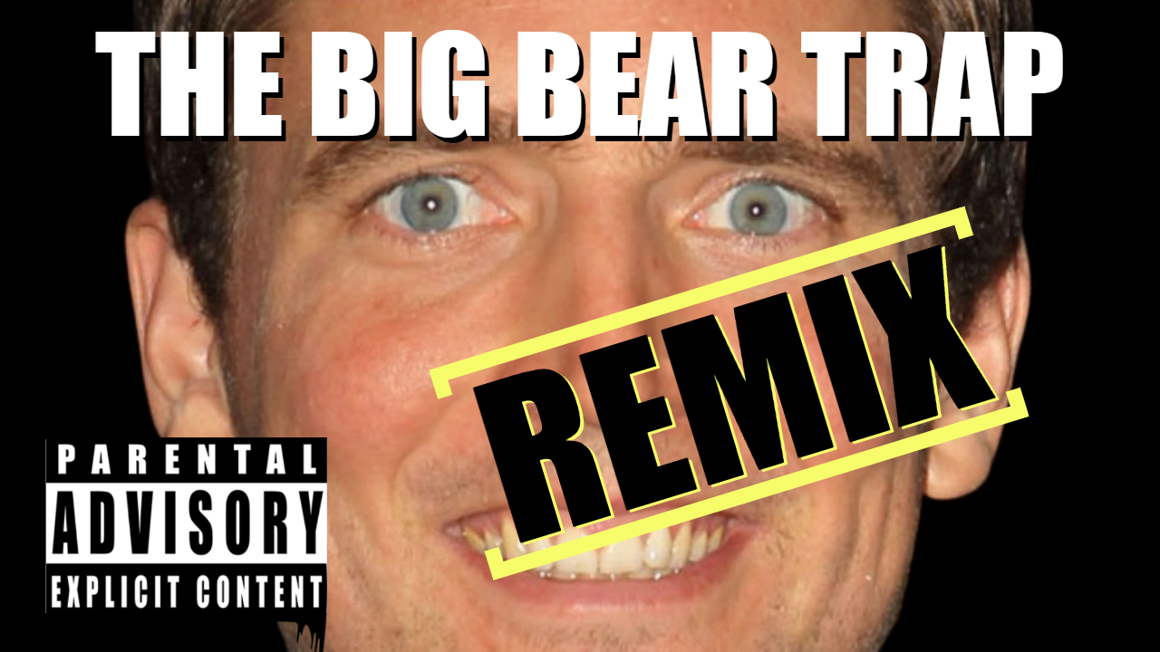 The Big Bear Trap (NIGGER DICK) REMIX!!!